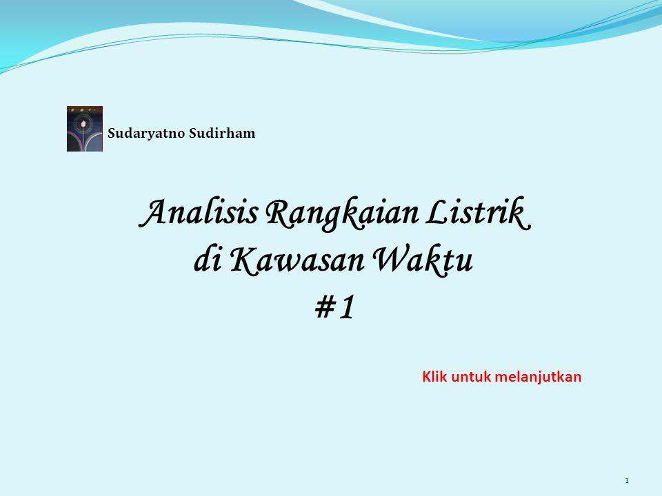 Analisis Rangkaian Listrik di Kawasan Waktu #1 Sudaryatno Sudirham Klik untuk melanjutkan 1