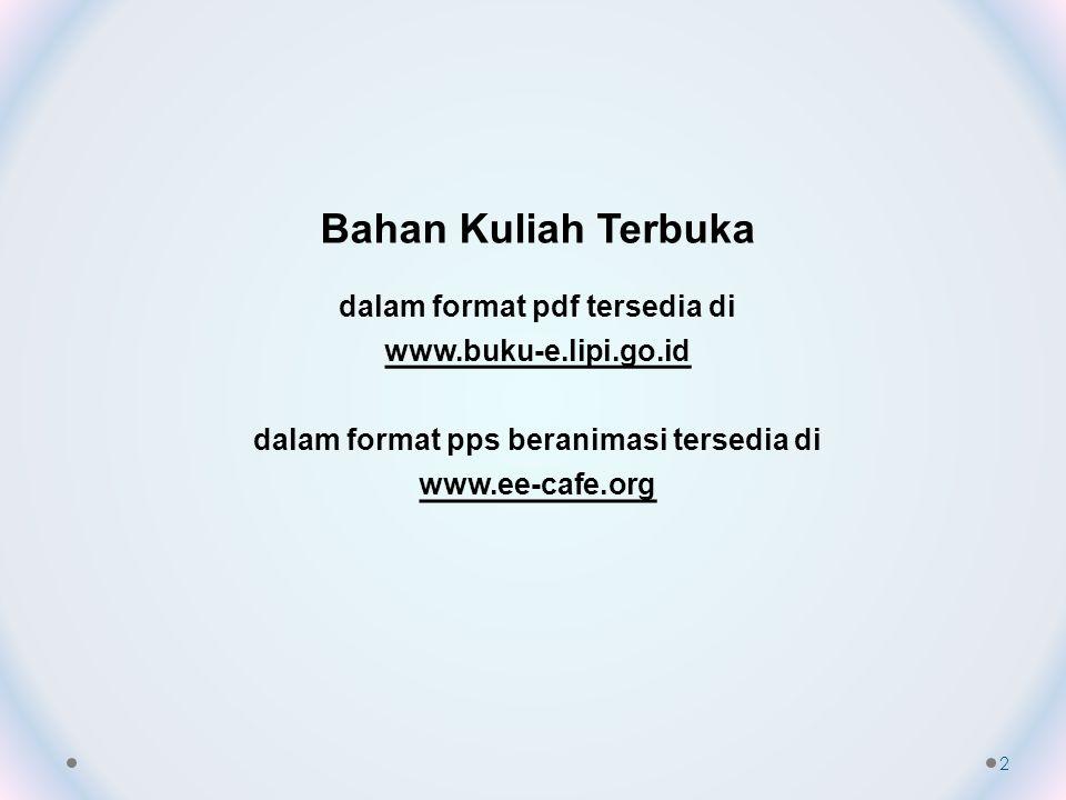 Bahan Kuliah Terbuka dalam format pdf tersedia di www.buku-e.lipi.go.id dalam format pps beranimasi tersedia di www.ee-cafe.org 2