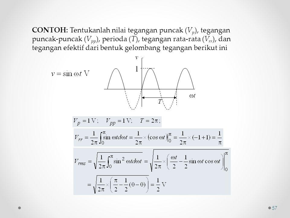 CONTOH: Tentukanlah nilai tegangan puncak (V p ), tegangan puncak-puncak (V pp ), perioda (T), tegangan rata-rata (V rr ), dan tegangan efektif dari b