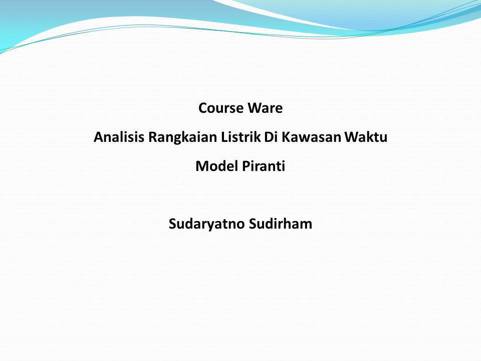 Course Ware Analisis Rangkaian Listrik Di Kawasan Waktu Model Piranti Sudaryatno Sudirham