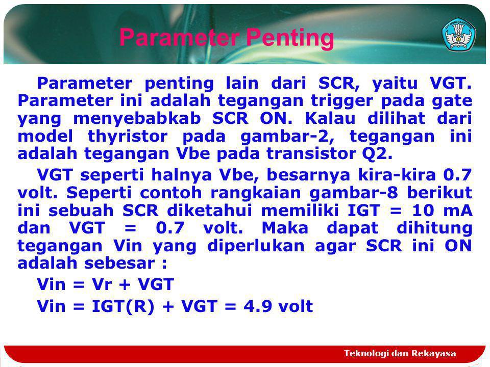 Teknologi dan Rekayasa Parameter penting lain dari SCR, yaitu VGT. Parameter ini adalah tegangan trigger pada gate yang menyebabkab SCR ON. Kalau dili