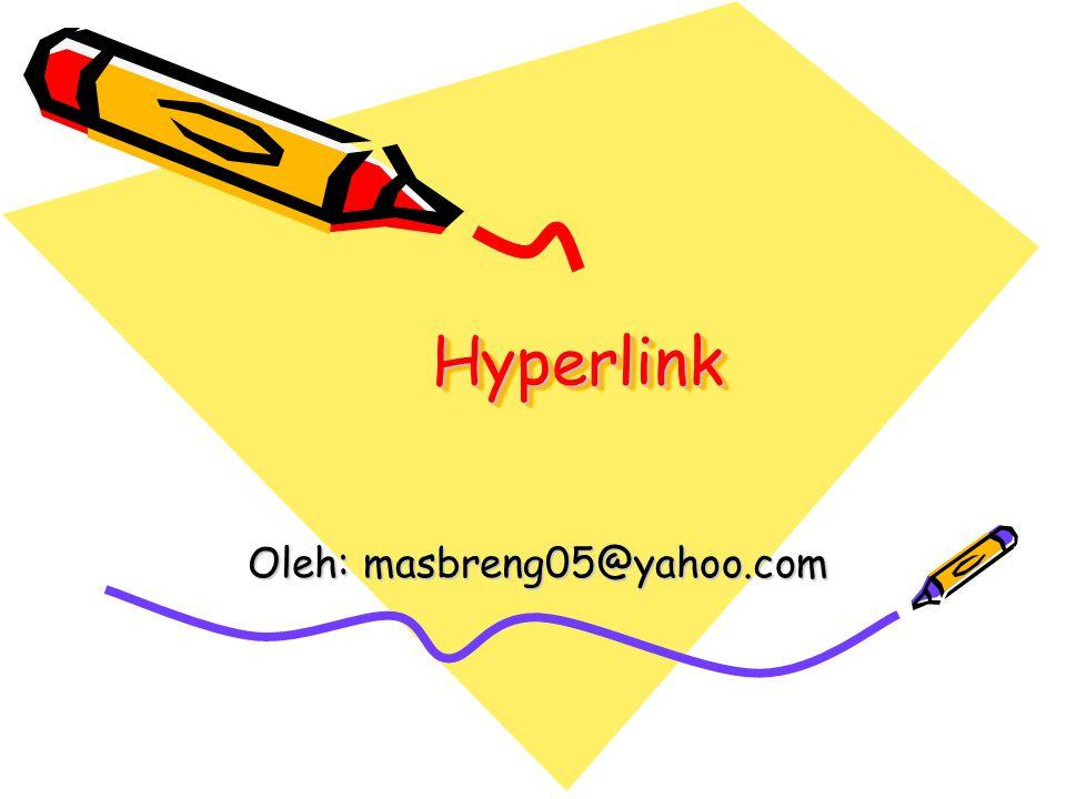 Pengertian Hyperlink digunakan untuk membuat link atau hubungan dengan file tertentu, yang dimaksud hubungan adalah dengan mengklik bagian tertentu, maka file yang dihubungkan akan tampil secara cepat.