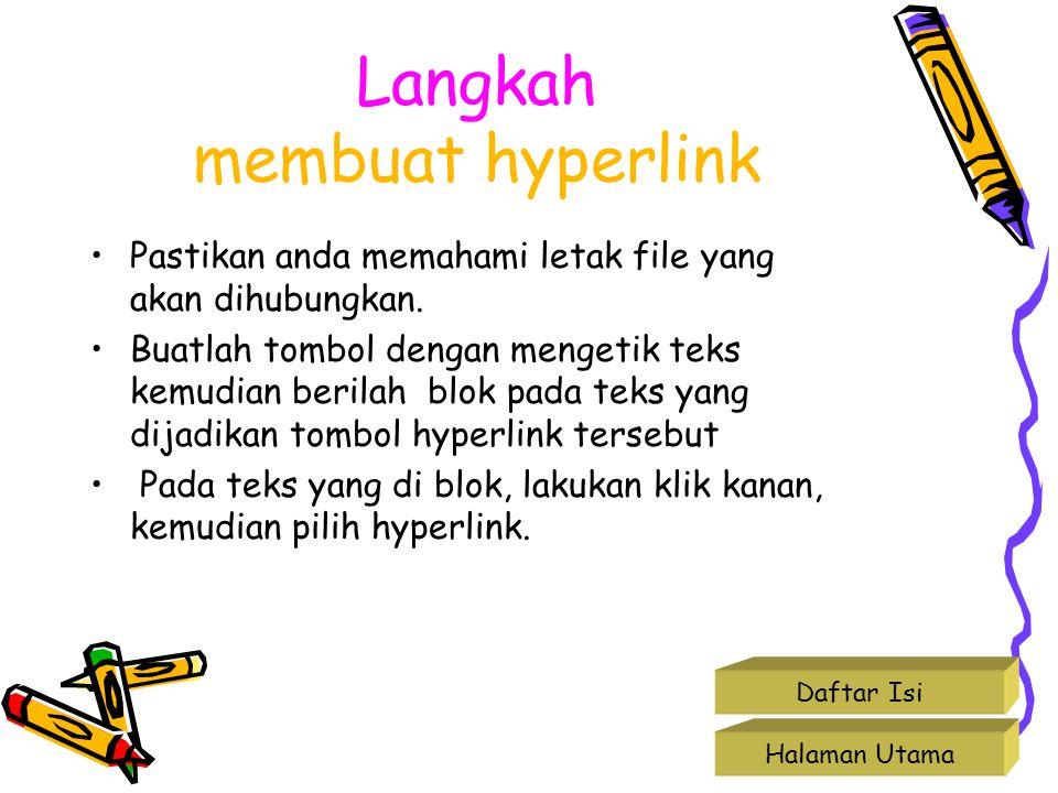 Langkah membuat hyperlink Pastikan anda memahami letak file yang akan dihubungkan. Buatlah tombol dengan mengetik teks kemudian berilah blok pada teks