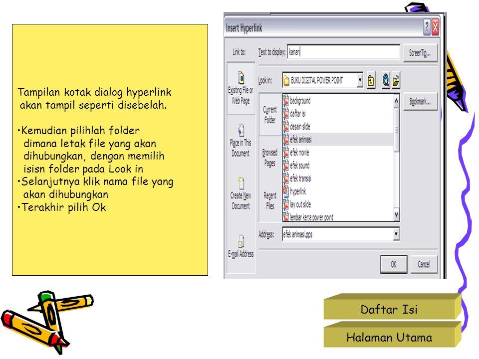 Halaman Utama Daftar Isi Tampilan kotak dialog hyperlink akan tampil seperti disebelah. Kemudian pilihlah folder dimana letak file yang akan dihubungk