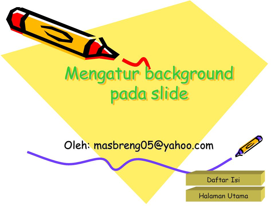 Mengatur background pada slide Oleh: masbreng05@yahoo.com Halaman Utama Daftar Isi