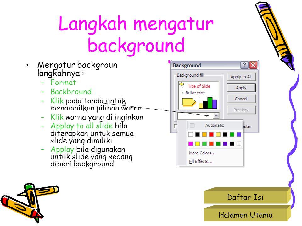 Langkah mengatur background Mengatur backgroun langkahnya : –Format –Backbround –Klik pada tanda untuk menampilkan pilihan warna –Klik warna yang di i