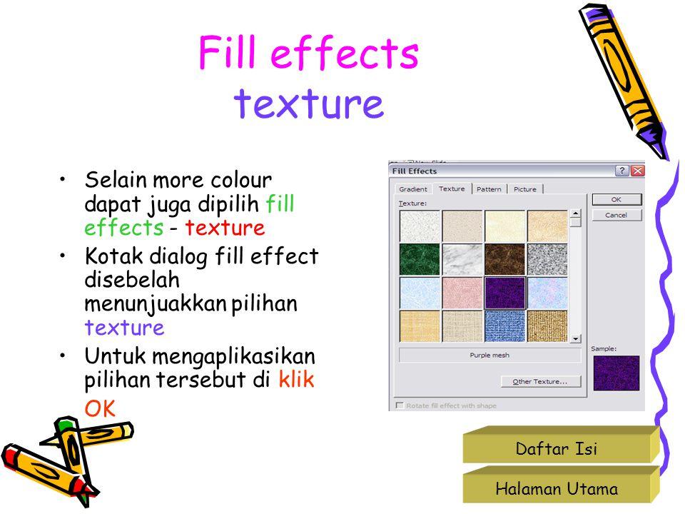 Halaman Utama Daftar Isi Fill effects texture Selain more colour dapat juga dipilih fill effects - texture Kotak dialog fill effect disebelah menunjua