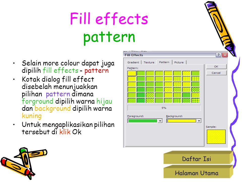 Halaman Utama Daftar Isi Fill effects pattern Selain more colour dapat juga dipilih fill effects - pattern Kotak dialog fill effect disebelah menunjua