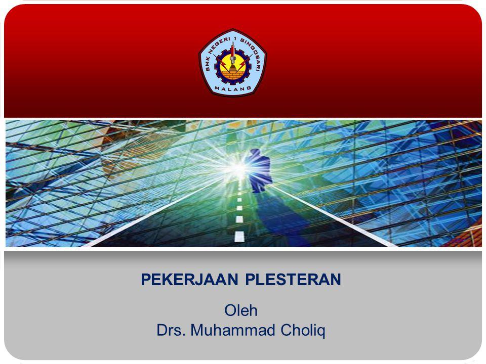 PEKERJAAN PLESTERAN Oleh Drs. Muhammad Choliq