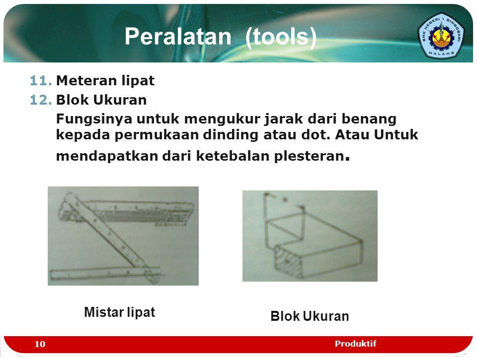 Peralatan (tools) 11.Meteran lipat 12.Blok Ukuran Fungsinya untuk mengukur jarak dari benang kepada permukaan dinding atau dot. Atau Untuk mendapatkan