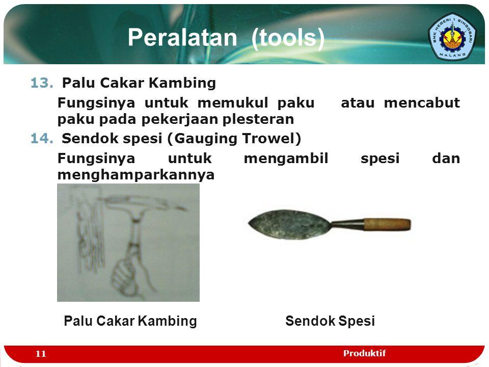 Peralatan (tools) 13. Palu Cakar Kambing Fungsinya untuk memukul paku atau mencabut paku pada pekerjaan plesteran 14. Sendok spesi (Gauging Trowel) Fu