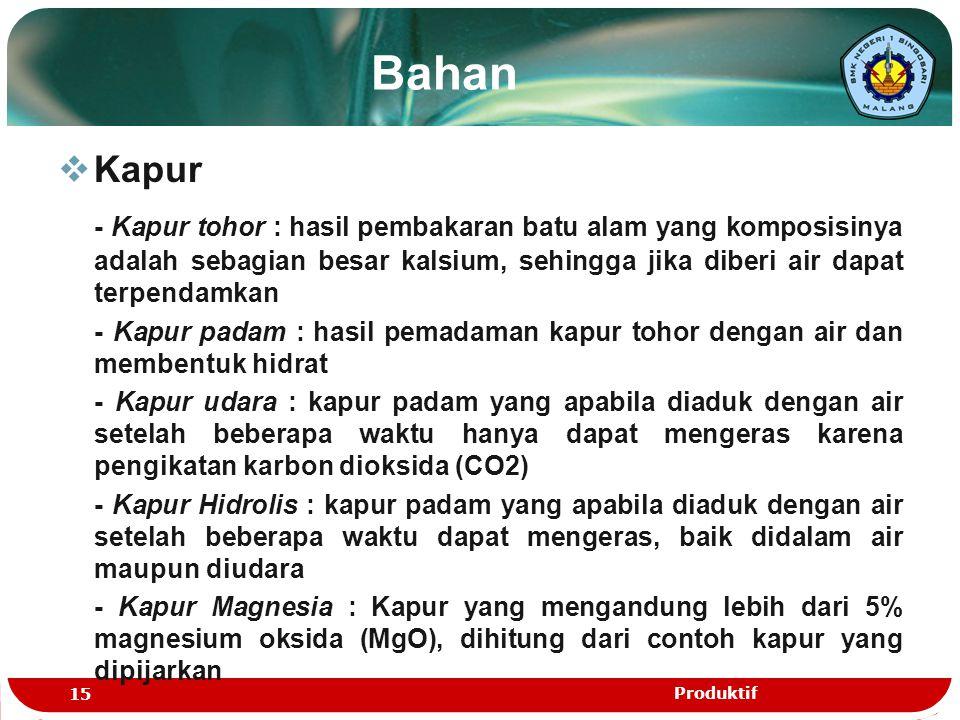 Bahan  Kapur - Kapur tohor : hasil pembakaran batu alam yang komposisinya adalah sebagian besar kalsium, sehingga jika diberi air dapat terpendamkan