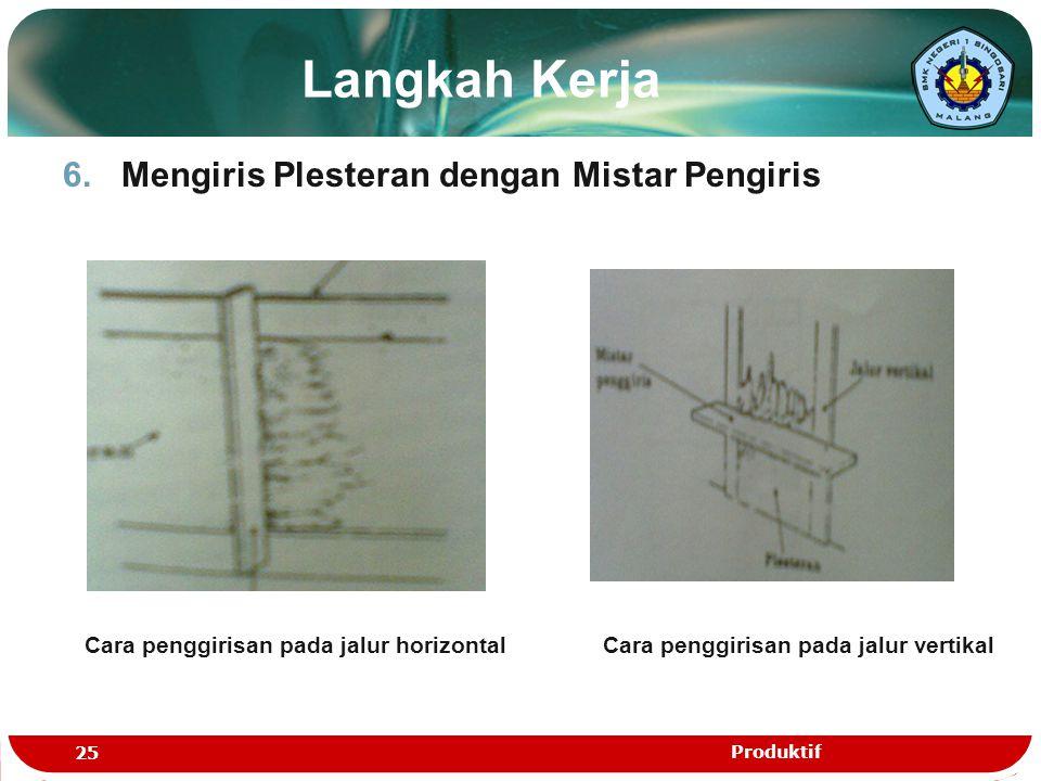 Langkah Kerja 6.Mengiris Plesteran dengan Mistar Pengiris Cara penggirisan pada jalur horizontalCara penggirisan pada jalur vertikal 25 Produktif