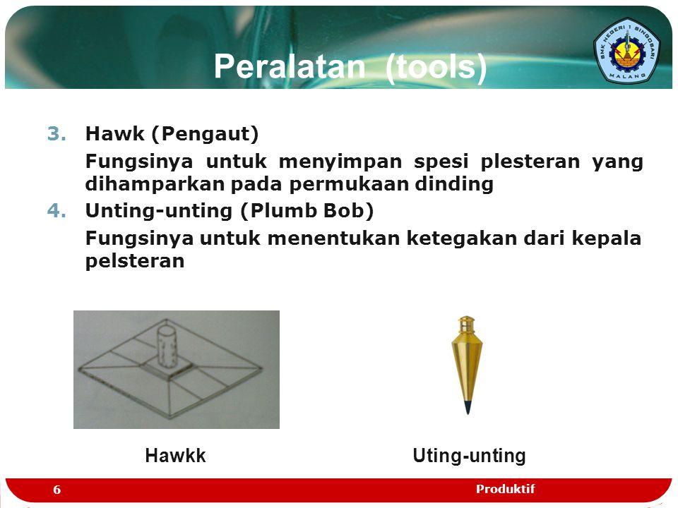 Peralatan (tools) 5.Small Tool Fungsinya Untuk pekerjaan plesteran yang kecil, seperti membuat dot dari bahan semen portland 6.Penyipat Datar (Spirit Level) Fungsinya untuk mengontrol ketegakan kepala- kepala plesteran yang telah dibuat Small Tool Penyipat datar 7 Produktif