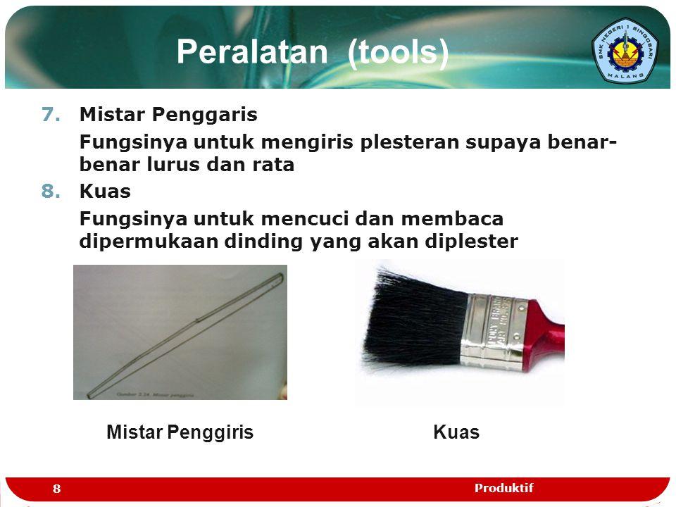 Peralatan (tools) 7.Mistar Penggaris Fungsinya untuk mengiris plesteran supaya benar- benar lurus dan rata 8.Kuas Fungsinya untuk mencuci dan membaca