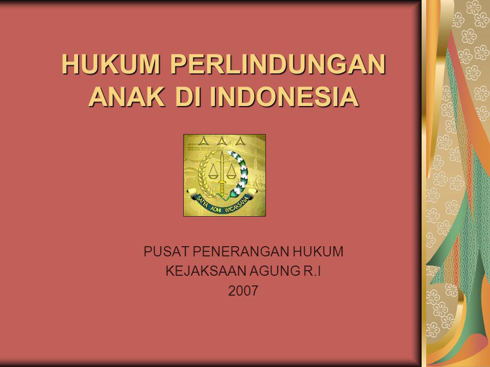 HUKUM PERLINDUNGAN ANAK DI INDONESIA PUSAT PENERANGAN HUKUM KEJAKSAAN AGUNG R.I 2007