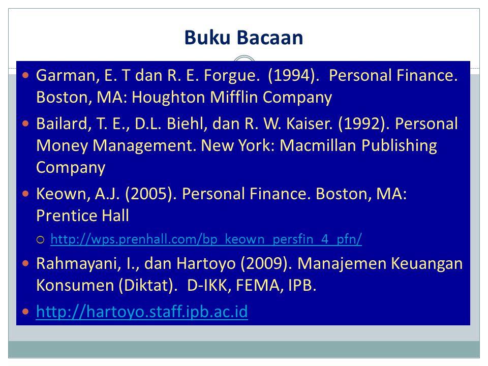 Buku Bacaan Garman, E. T dan R. E. Forgue. (1994). Personal Finance. Boston, MA: Houghton Mifflin Company Bailard, T. E., D.L. Biehl, dan R. W. Kaiser