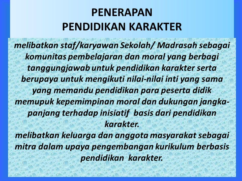 PENERAPAN PENDIDIKAN KARAKTER melibatkan staf/karyawan Sekolah/ Madrasah sebagai komunitas pembelajaran dan moral yang berbagi tanggungjawab untuk pen