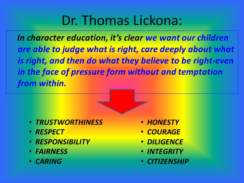 Dr. Thomas Lickona: In character education, it's clear we want our children are able to judge what is right, care deeply about what is right, and then