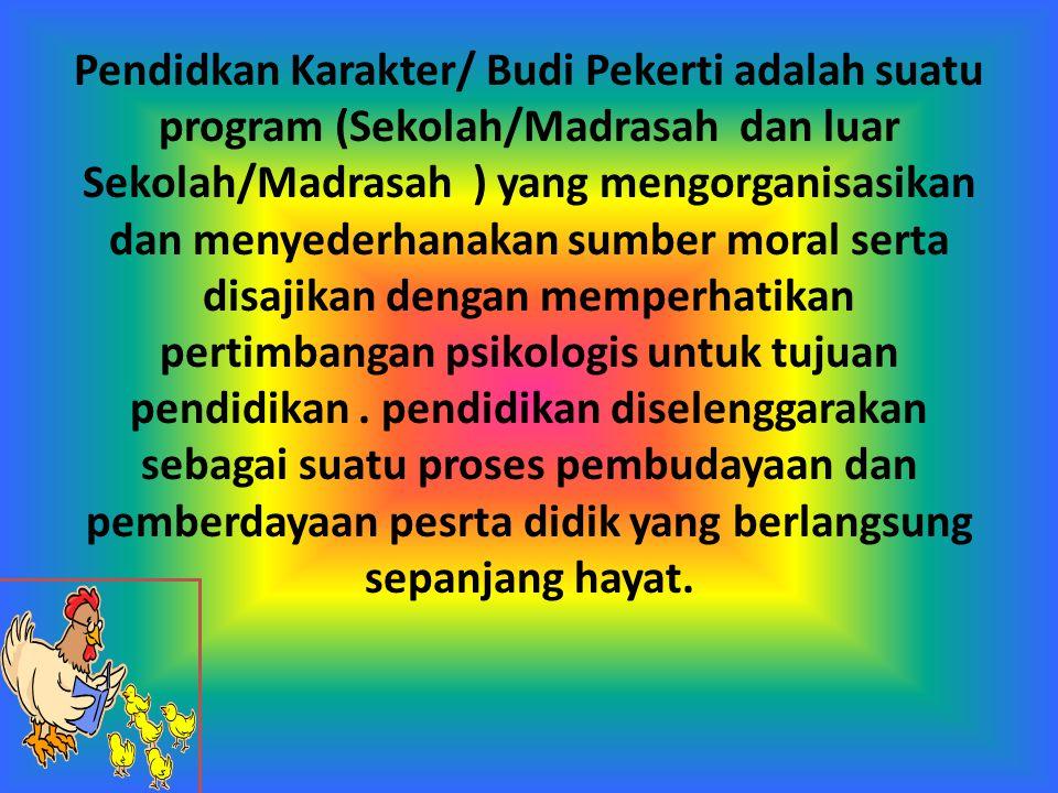 Pendidkan Karakter/ Budi Pekerti adalah suatu program (Sekolah/Madrasah dan luar Sekolah/Madrasah ) yang mengorganisasikan dan menyederhanakan sumber