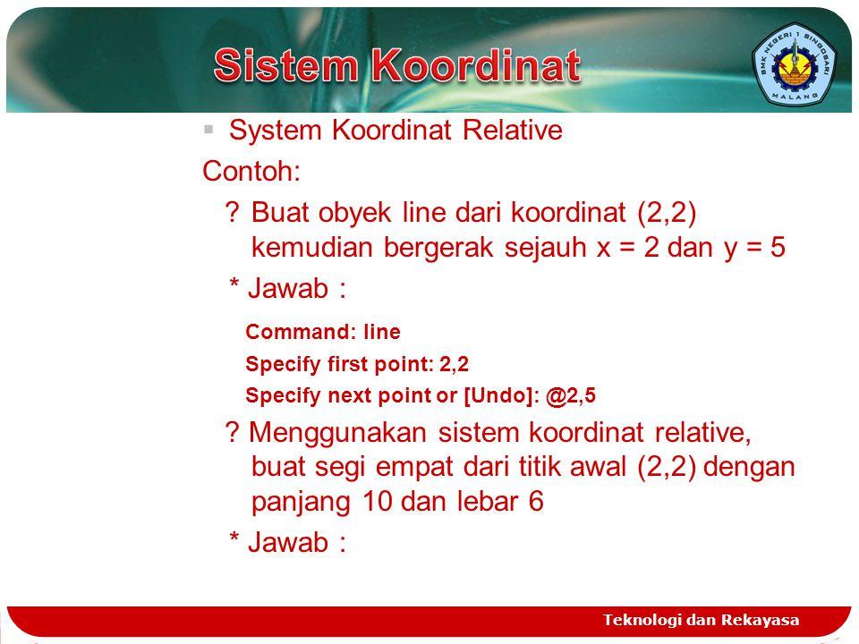  System Koordinat Relative Contoh: ?Buat obyek line dari koordinat (2,2) kemudian bergerak sejauh x = 2 dan y = 5 * Jawab : Command: line Specify fir