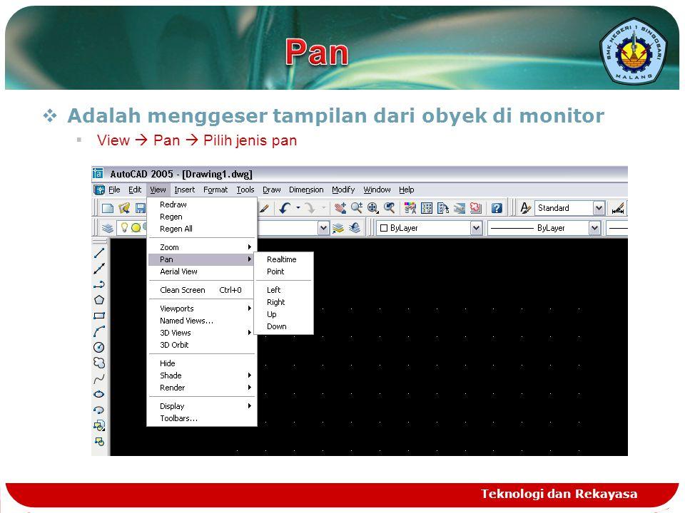  Adalah menggeser tampilan dari obyek di monitor  View  Pan  Pilih jenis pan Teknologi dan Rekayasa