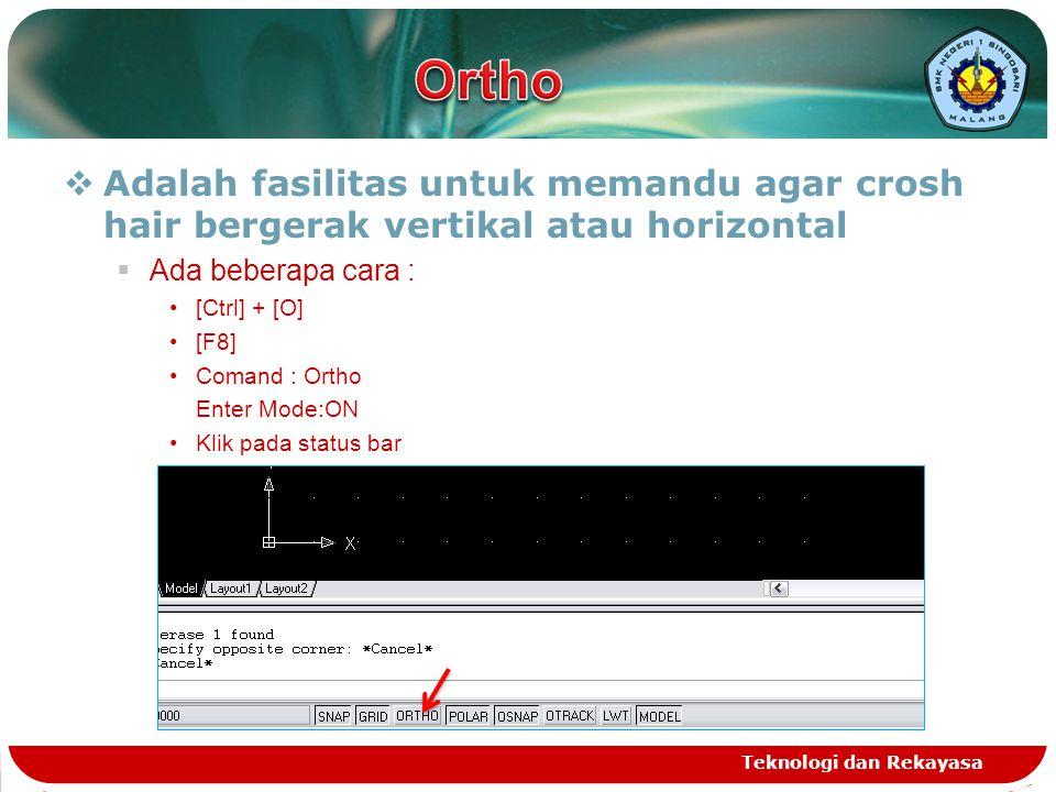  Adalah fasilitas untuk memandu agar crosh hair bergerak vertikal atau horizontal  Ada beberapa cara : [Ctrl] + [O] [F8] Comand : Ortho Enter Mode:O