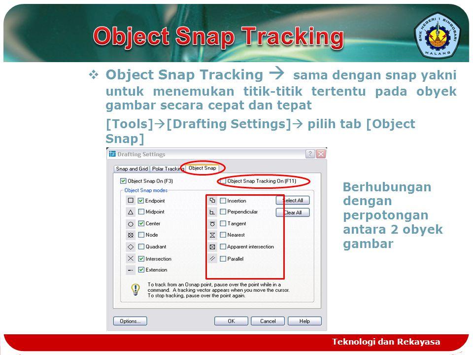  Object Snap Tracking  sama dengan snap yakni untuk menemukan titik-titik tertentu pada obyek gambar secara cepat dan tepat [Tools]  [Drafting Sett
