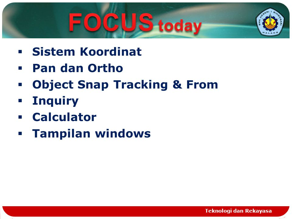 Teknologi dan Rekayasa  Sistem Koordinat  Pan dan Ortho  Object Snap Tracking & From  Inquiry  Calculator  Tampilan windows