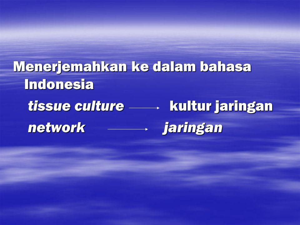 Menerjemahkan ke dalam bahasa Indonesia tissue culture kultur jaringan tissue culture kultur jaringan network jaringan network jaringan