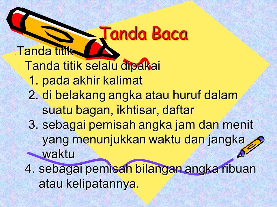 Tanda Baca Tanda titik Tanda titik Tanda titik selalu dipakai Tanda titik selalu dipakai 1. pada akhir kalimat 1. pada akhir kalimat 2. di belakang an
