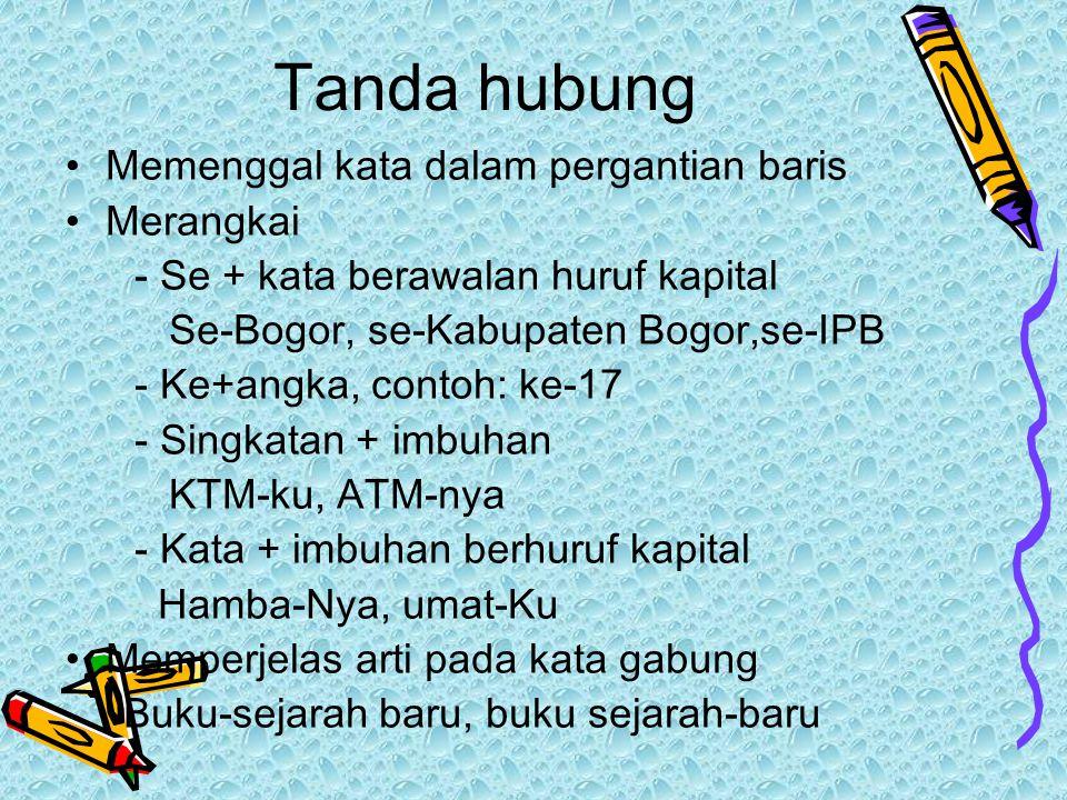 Tanda hubung Memenggal kata dalam pergantian baris Merangkai - Se + kata berawalan huruf kapital Se-Bogor, se-Kabupaten Bogor,se-IPB - Ke+angka, conto