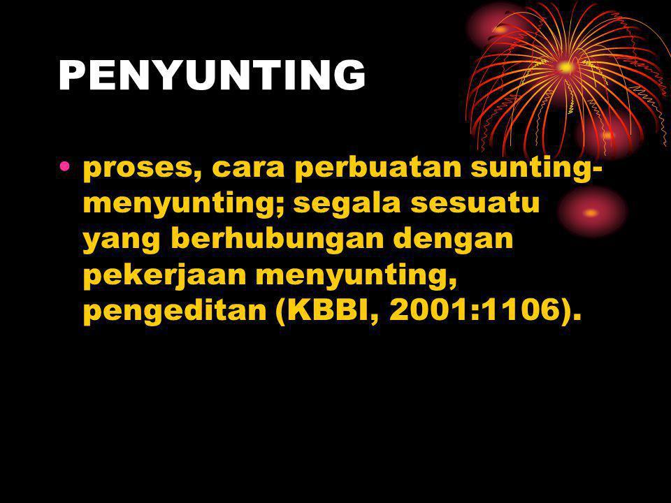PENYUNTING proses, cara perbuatan sunting- menyunting; segala sesuatu yang berhubungan dengan pekerjaan menyunting, pengeditan (KBBI, 2001:1106).