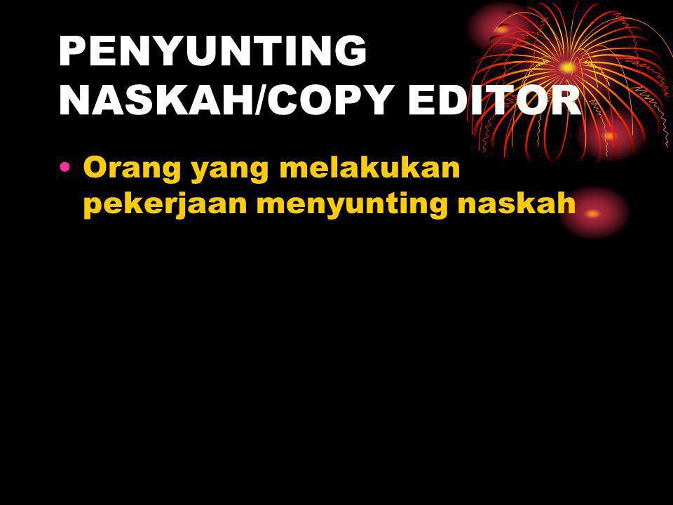 PENYUNTING NASKAH/COPY EDITOR Orang yang melakukan pekerjaan menyunting naskah