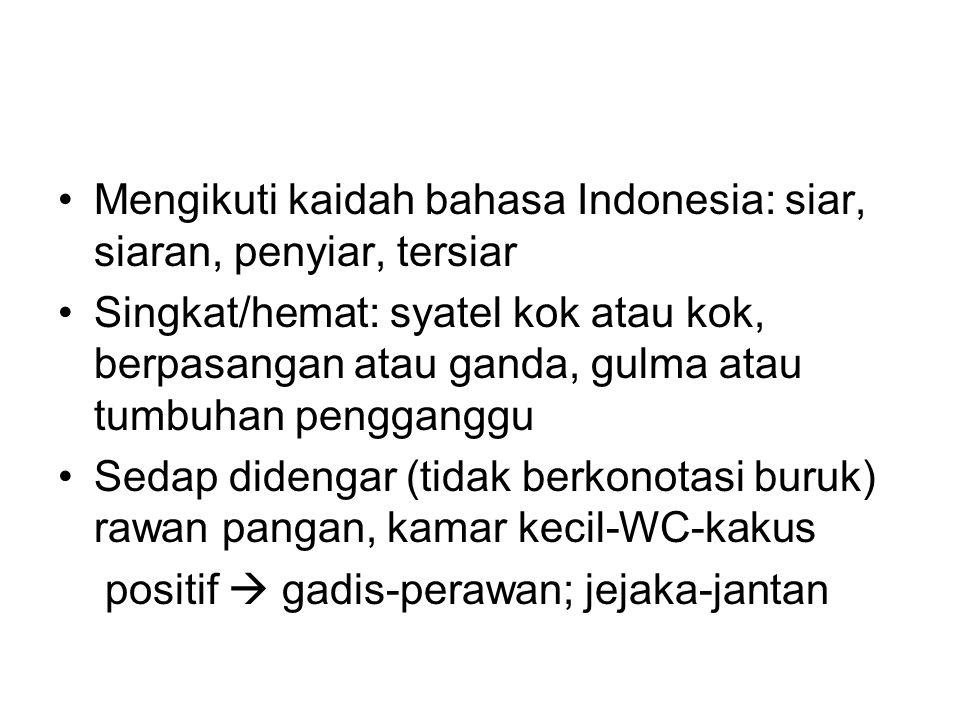 Mengikuti kaidah bahasa Indonesia: siar, siaran, penyiar, tersiar Singkat/hemat: syatel kok atau kok, berpasangan atau ganda, gulma atau tumbuhan peng
