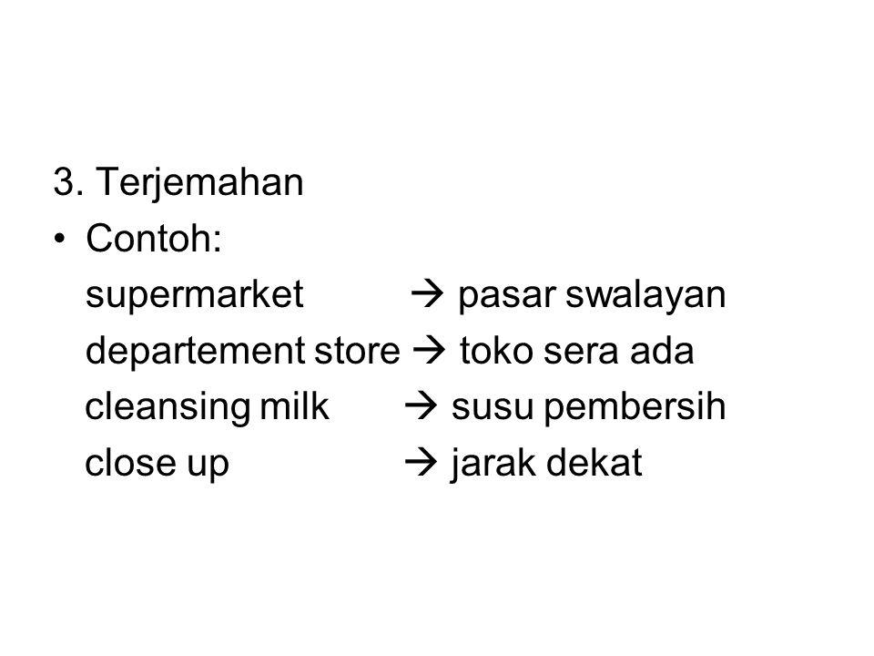 3. Terjemahan Contoh: supermarket  pasar swalayan departement store  toko sera ada cleansing milk  susu pembersih close up  jarak dekat