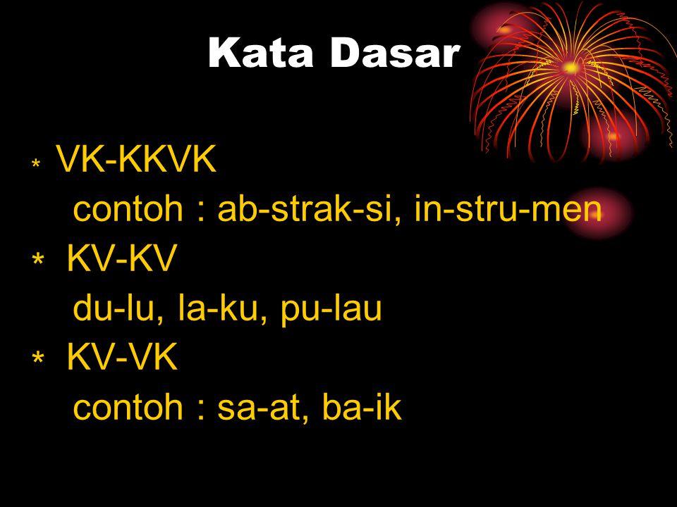 Kata Dasar ∗ VK-KKVK contoh : ab-strak-si, in-stru-men ∗ KV-KV du-lu, la-ku, pu-lau ∗ KV-VK contoh : sa-at, ba-ik