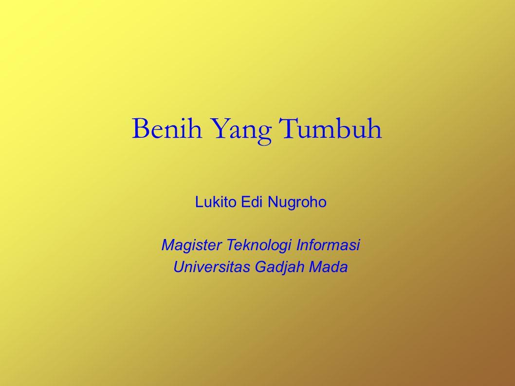 Benih Yang Tumbuh Lukito Edi Nugroho Magister Teknologi Informasi Universitas Gadjah Mada