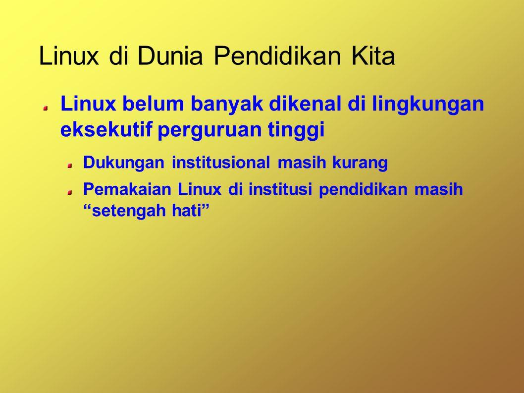 Linux di Dunia Pendidikan Kita Linux belum banyak dikenal di lingkungan eksekutif perguruan tinggi Dukungan institusional masih kurang Pemakaian Linux di institusi pendidikan masih setengah hati