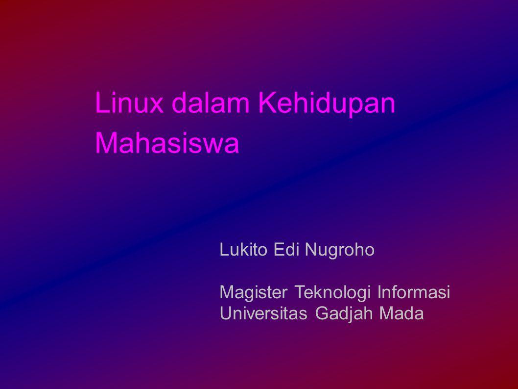 Linux dalam Kehidupan Mahasiswa Lukito Edi Nugroho Magister Teknologi Informasi Universitas Gadjah Mada