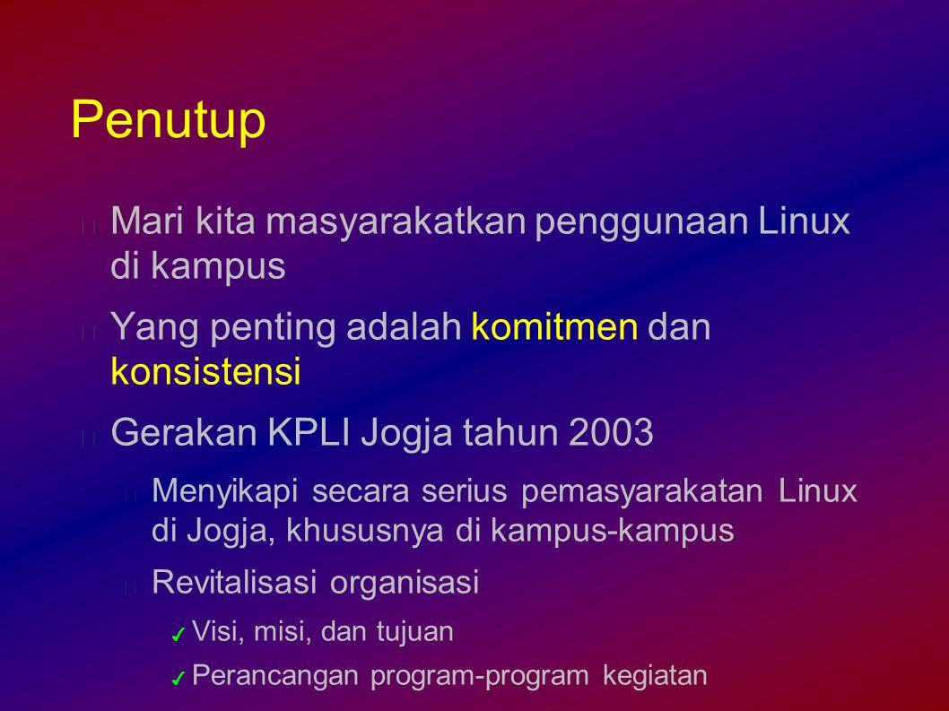 Penutup Mari kita masyarakatkan penggunaan Linux di kampus Yang penting adalah komitmen dan konsistensi Gerakan KPLI Jogja tahun 2003 Menyikapi secara serius pemasyarakatan Linux di Jogja, khususnya di kampus-kampus Revitalisasi organisasi ✔ Visi, misi, dan tujuan ✔ Perancangan program-program kegiatan