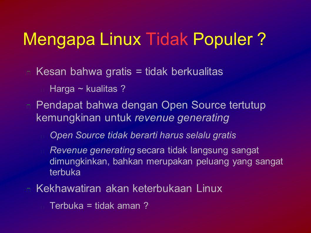Mengapa Linux Tidak Populer . Kesan bahwa gratis = tidak berkualitas Harga ~ kualitas .