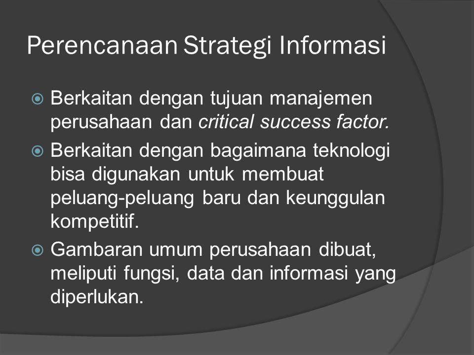 Perencanaan Strategi Informasi  Berkaitan dengan tujuan manajemen perusahaan dan critical success factor.