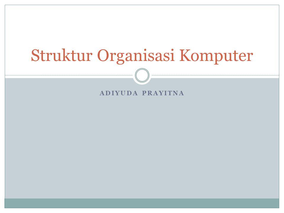 ADIYUDA PRAYITNA Struktur Organisasi Komputer