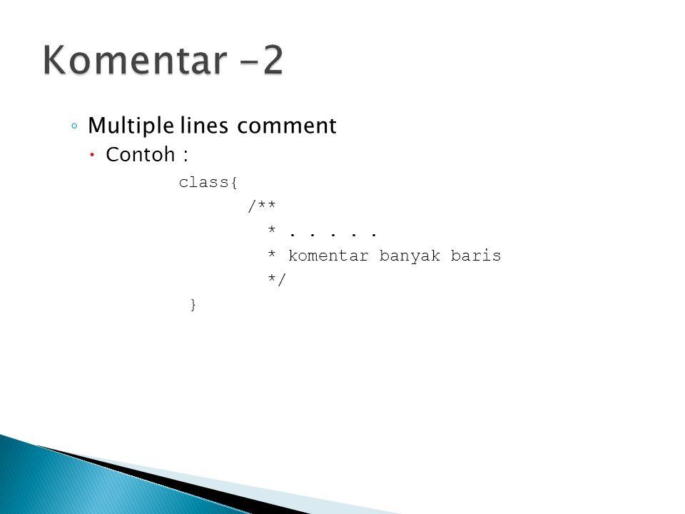 ◦ Multiple lines comment  Contoh : class{ /** *..... * komentar banyak baris */ }