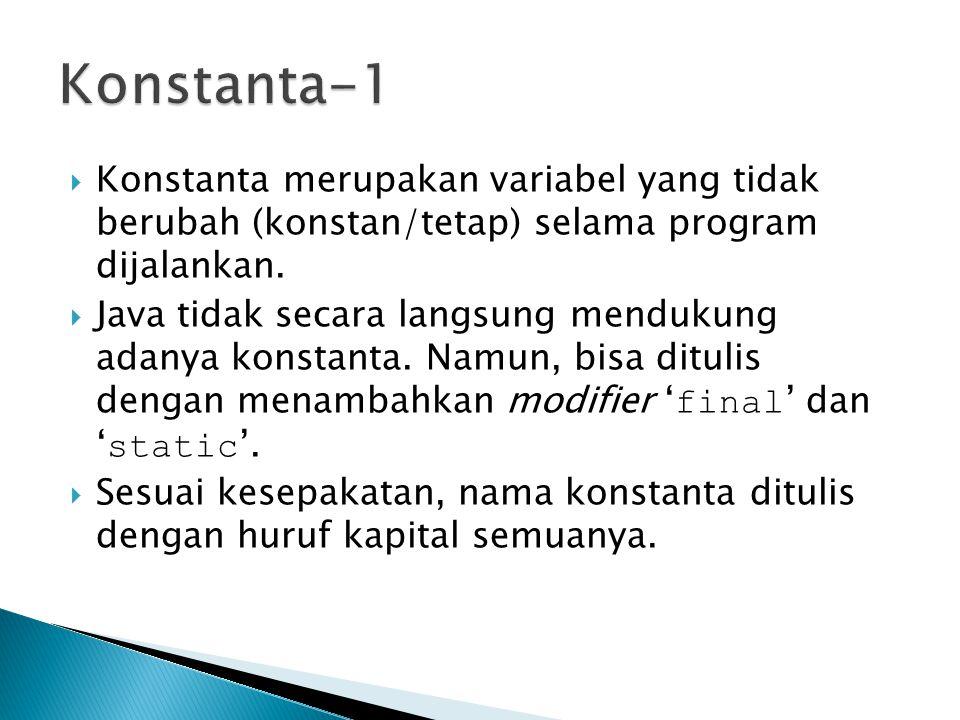  Konstanta merupakan variabel yang tidak berubah (konstan/tetap) selama program dijalankan.
