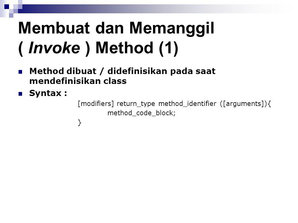 Membuat dan Memanggil ( Invoke ) Method (1) Method dibuat / didefinisikan pada saat mendefinisikan class Syntax : [modifiers] return_type method_ident