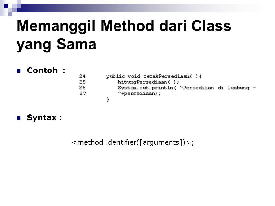 Memanggil Method dari Class yang Sama Contoh : Syntax : ;