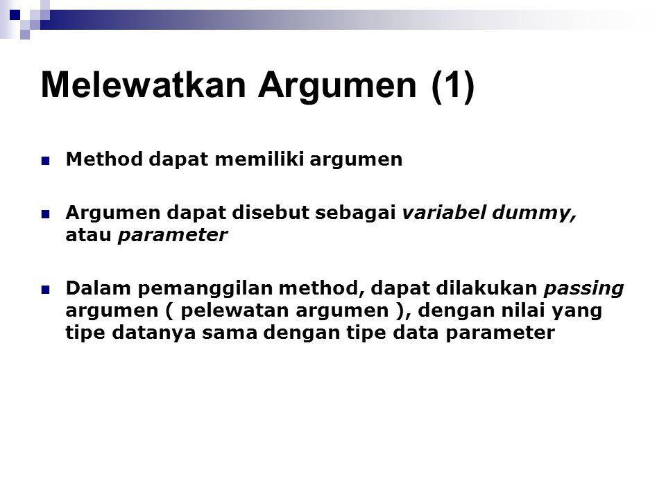 Melewatkan Argumen (1) Method dapat memiliki argumen Argumen dapat disebut sebagai variabel dummy, atau parameter Dalam pemanggilan method, dapat dila