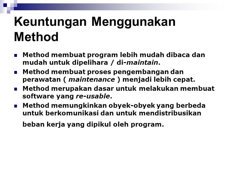 Keuntungan Menggunakan Method Method membuat program lebih mudah dibaca dan mudah untuk dipelihara / di-maintain. Method membuat proses pengembangan d